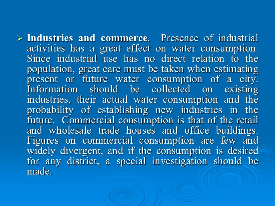 Industries and commerce. Presence of industrial activities has a great effect on water consumption.