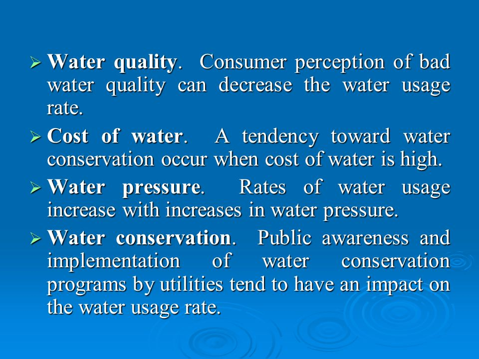 Water quality. Consumer perception of bad water quality can decrease the water usage rate.