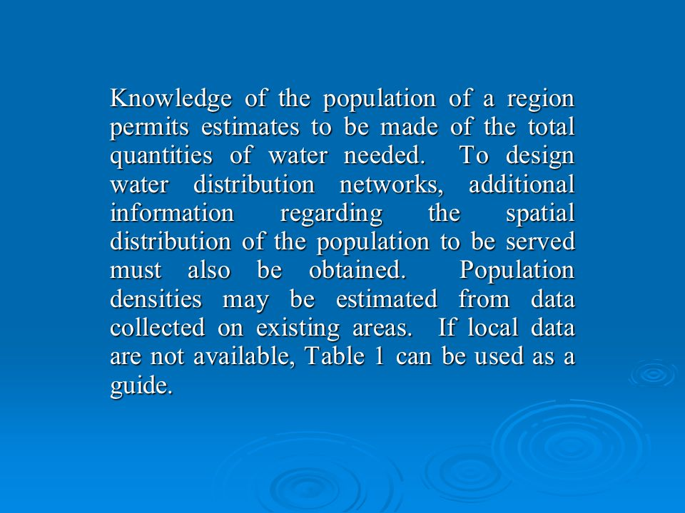 Knowledge of the population of a region permits estimates to be made of the total quantities of water needed.