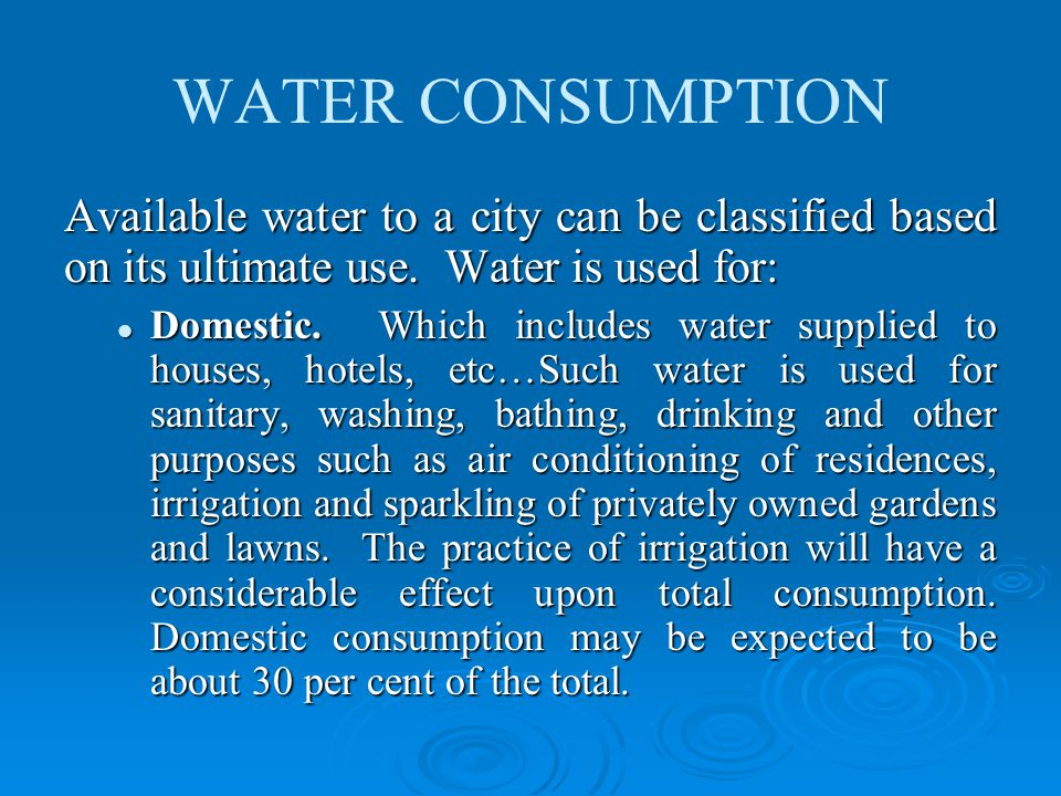 WATER CONSUMPTION Available water to a city can be classified based on its ultimate use.