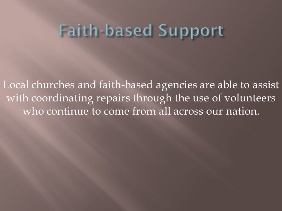 Local churches and faith-based agencies are able to assist with coordinating repairs through the use of volunteers who continue to come from all across our nation.