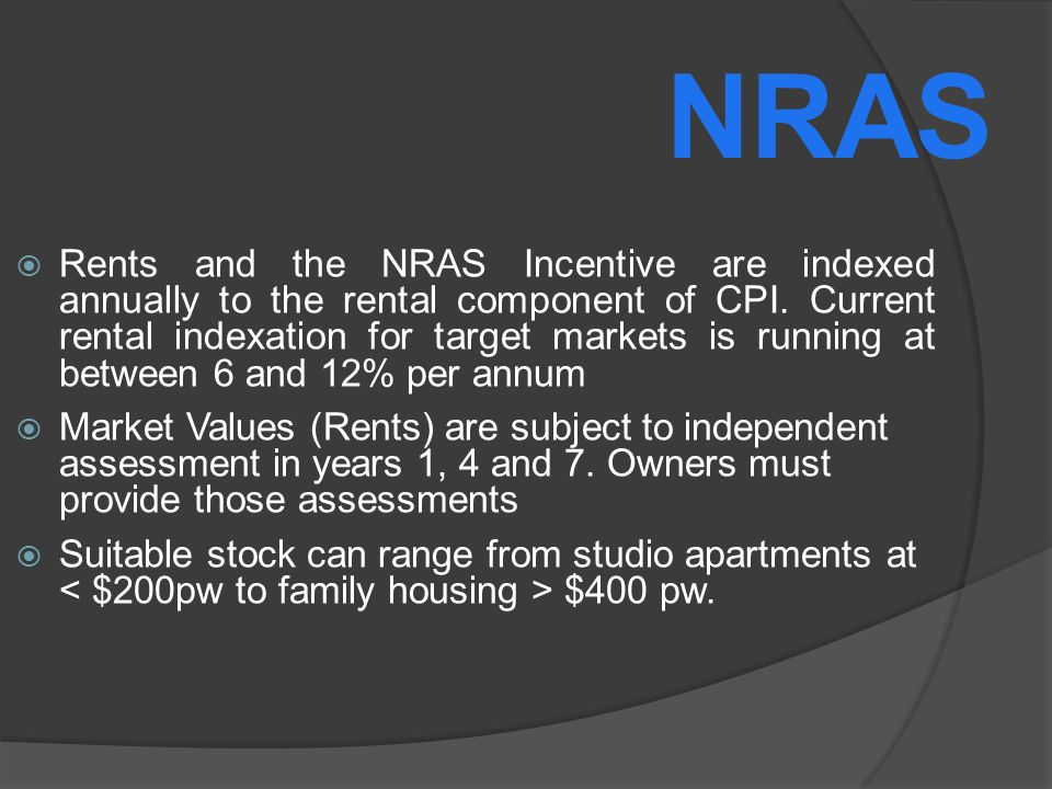 Rents and the NRAS Incentive are indexed annually to the rental component of CPI.