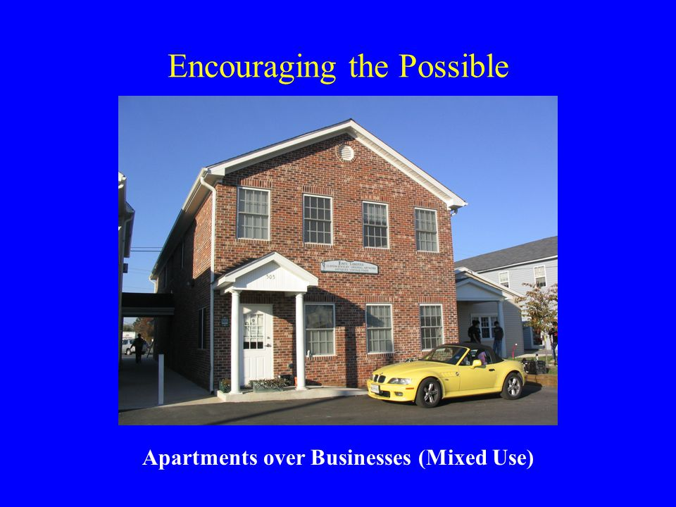 Encouraging the Possible Apartments over Businesses (Mixed Use)