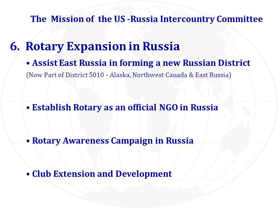 6. Rotary Expansion in Russia Assist East Russia in forming a new Russian District (Now Part of District 5010 - Alaska, Northwest Canada & East Russia