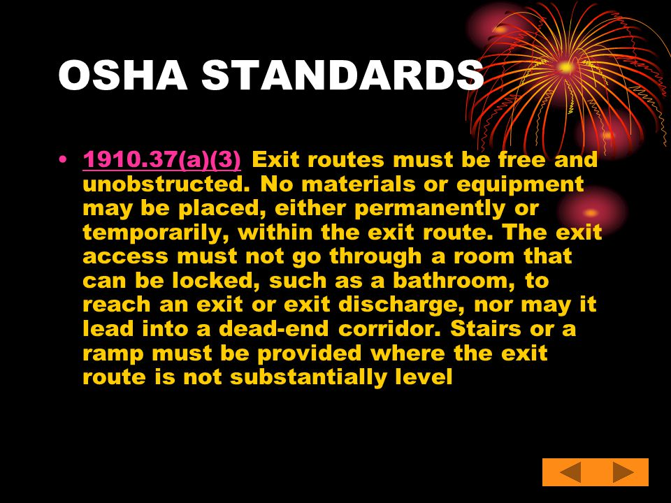 OSHA STANDARDS 1910.37(a)(3) Exit routes must be free and unobstructed. No materials or equipment may be placed, either permanently or temporarily, wi