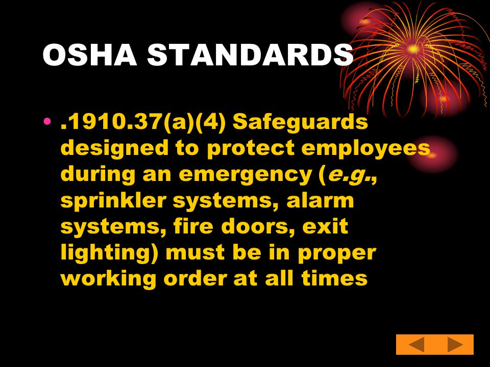 OSHA STANDARDS.1910.37(a)(4) Safeguards designed to protect employees during an emergency (e.g., sprinkler systems, alarm systems, fire doors, exit li