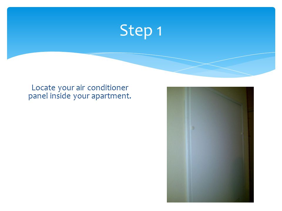 Step 1 Locate your air conditioner panel inside your apartment.