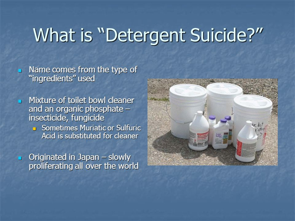 Detergent Suicide Detergent Suicide Presented by City of Raleigh Fire Department Hazmat Team