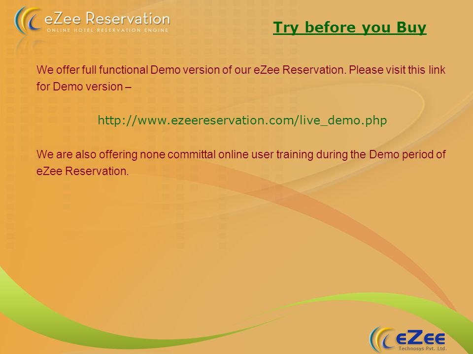 We offer full functional Demo version of our eZee Reservation.