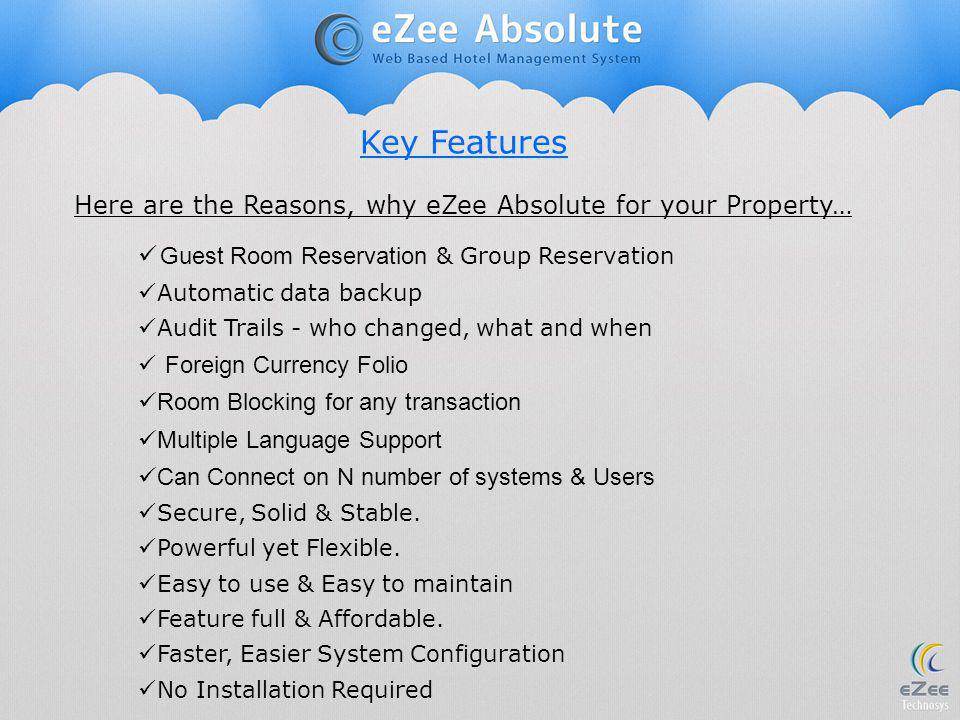 Key Features Here are the Reasons, why eZee Absolute for your Property… Guest Room Reservation & Group Reservation Automatic data backup Audit Trails