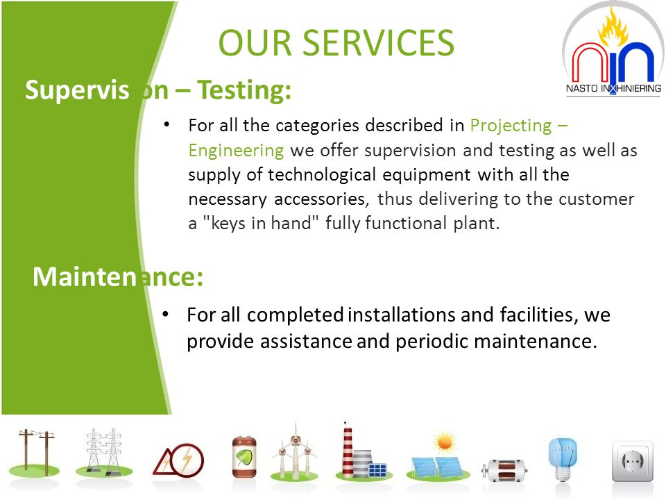 OUR SERVICES Supervision – Testing: For all the categories described in Projecting – Engineering we offer supervision and testing as well as supply of