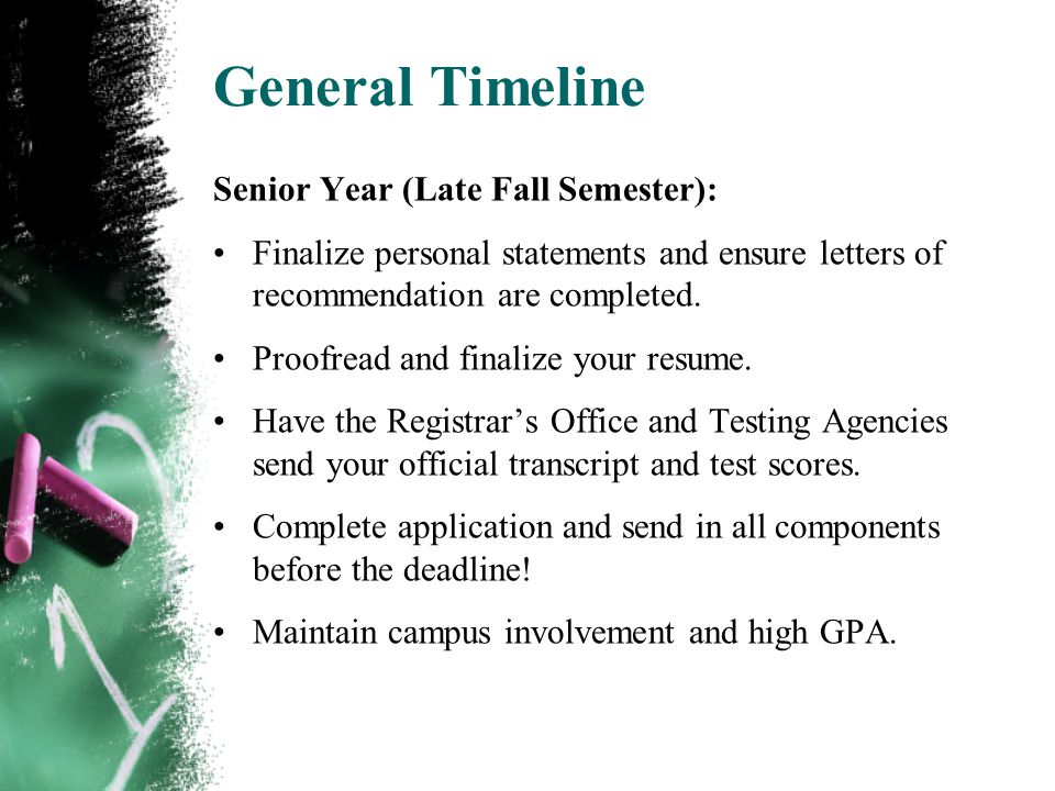 General Timeline Senior Year (Late Fall Semester): Finalize personal statements and ensure letters of recommendation are completed.