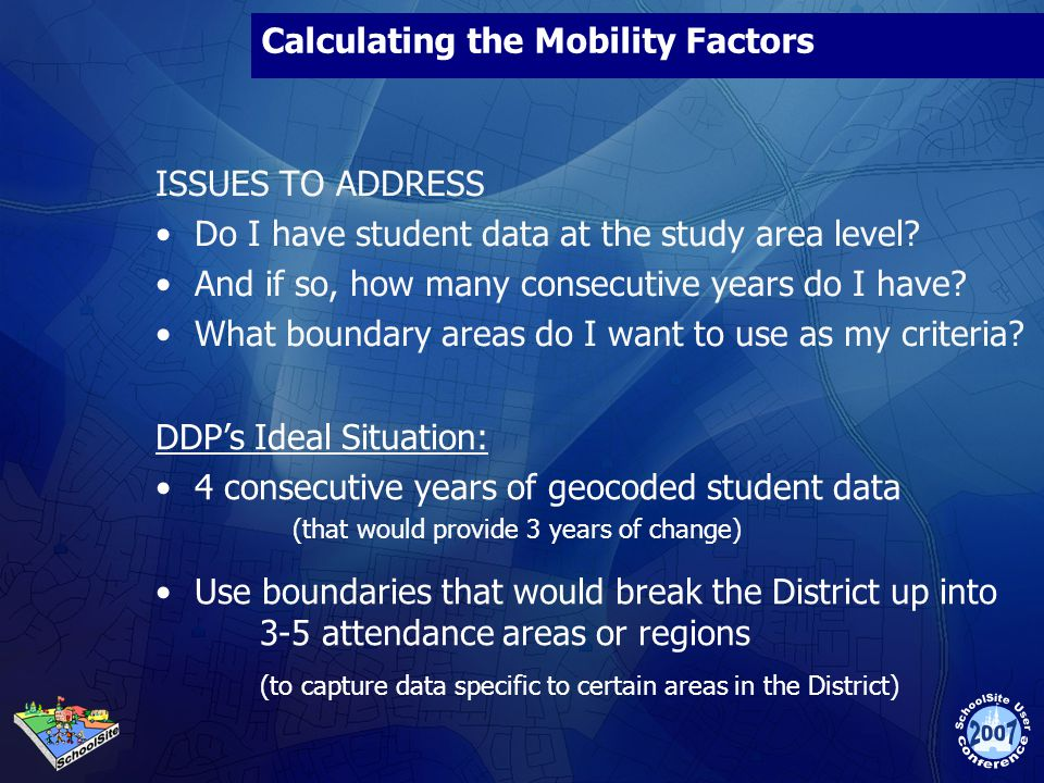 Calculating the Mobility Factors ISSUES TO ADDRESS Do I have student data at the study area level? And if so, how many consecutive years do I have? Wh