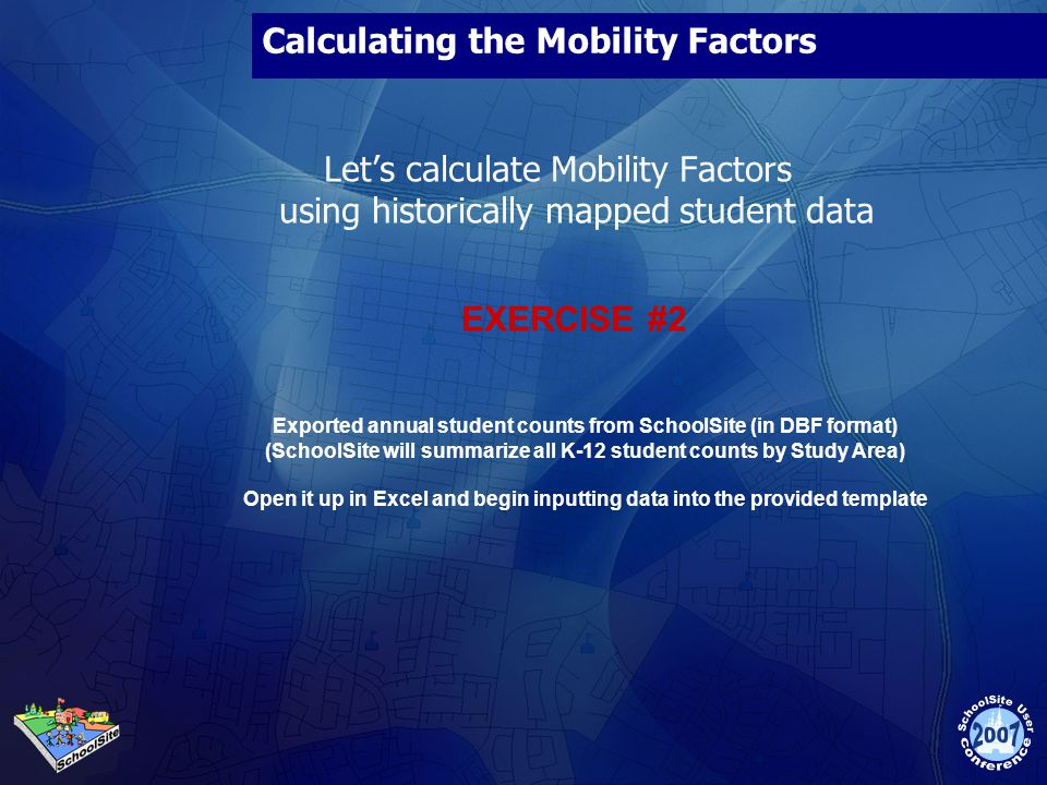 Lets calculate Mobility Factors using historically mapped student data EXERCISE #2 Exported annual student counts from SchoolSite (in DBF format) (Sch