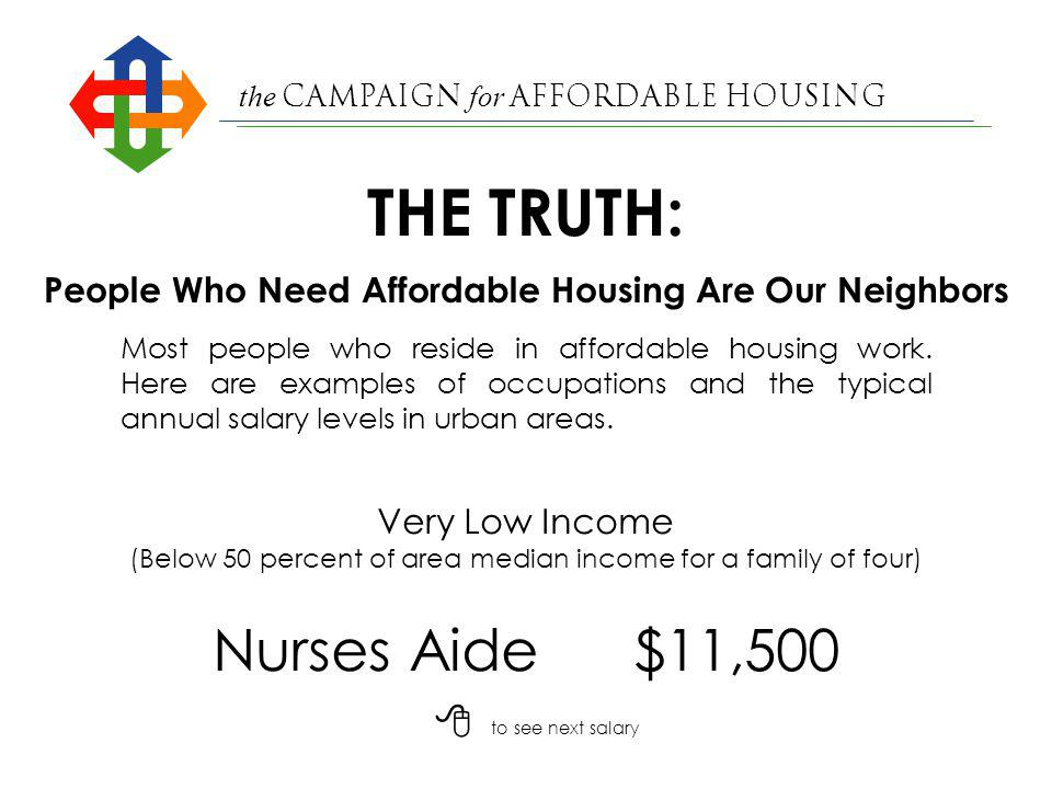 the Campaign for Affordable Housing Accounting Clerk$17,000 Very Low Income (Below 50 percent of area median income for a family of four) People Who Need Affordable Housing Are Our Neighbors Most people who reside in affordable housing work.