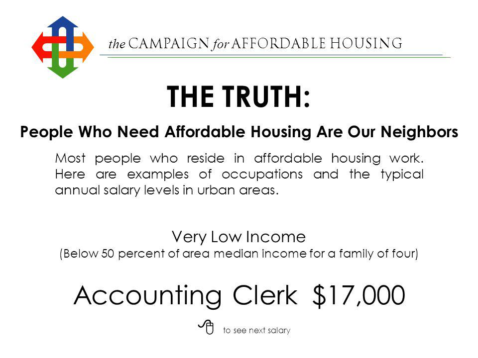 the Campaign for Affordable Housing Legal Secretary$23,920 Very Low Income (Below 50 percent of area median income for a family of four) People Who Need Affordable Housing Are Our Neighbors Most people who reside in affordable housing work.