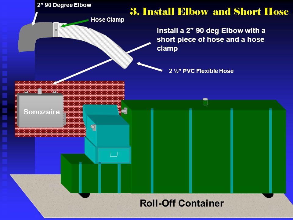 Sonozaire 2 ½ PVC Flexible Hose Install a 2 90 deg Elbow with a short piece of hose and a hose clamp 3. Install Elbow and Short Hose 2 90 Degree Elbow