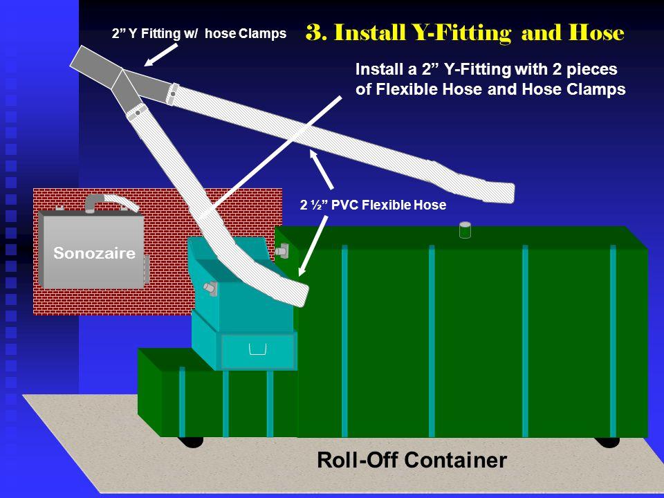 Sonozaire 2 ½ PVC Flexible Hose 2 Y Fitting w/ hose Clamps 3. Install Y-Fitting and Hose Install a 2 Y-Fitting with 2 pieces of Flexible Hose and Hose