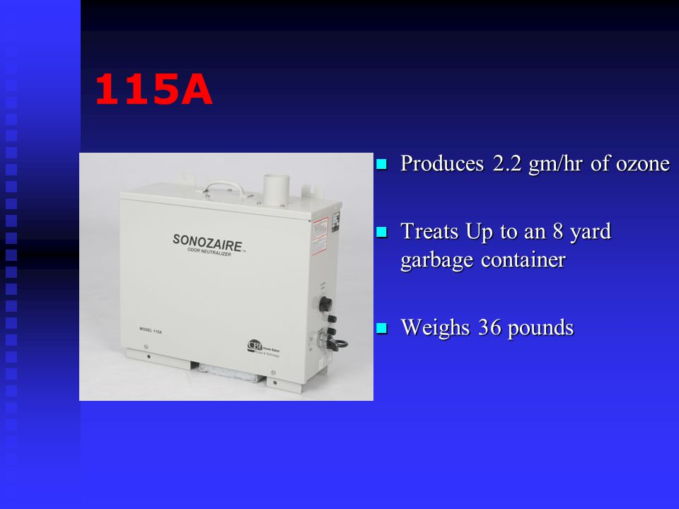 330A Produces 4.5 gm/hr of ozone Treats an 8 to a 30 yard garbage container Ideal for medium garbage containers