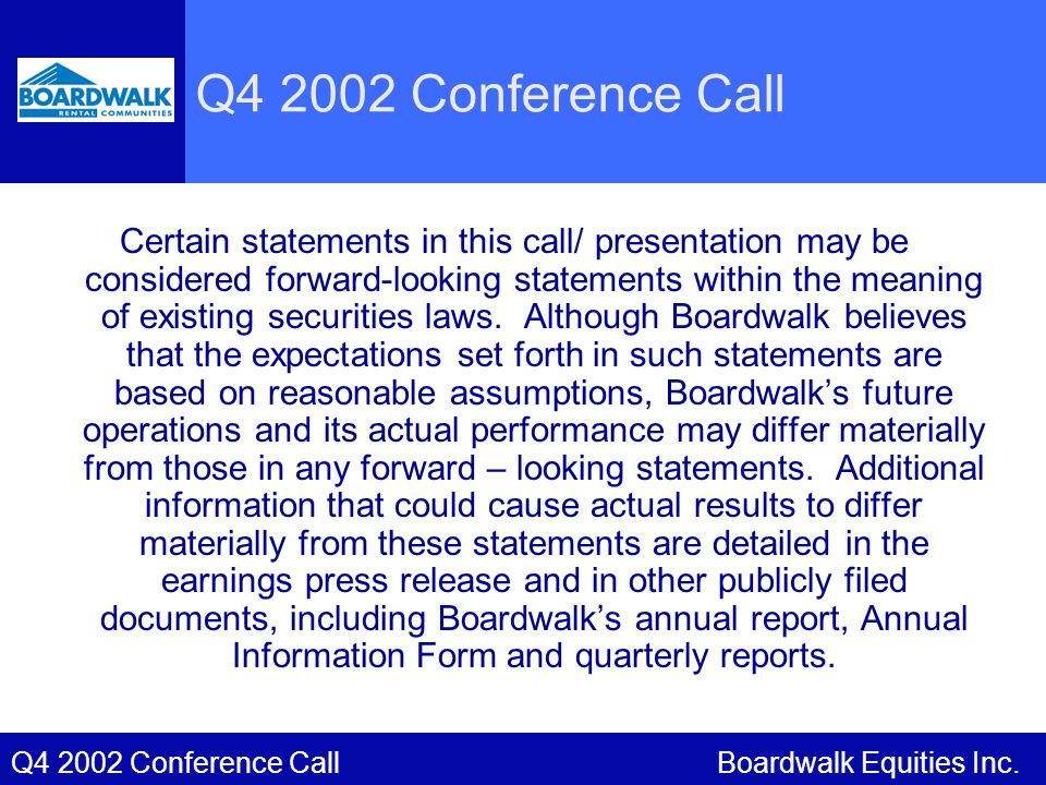Q4 2002 Conference Call Certain statements in this call/ presentation may be considered forward-looking statements within the meaning of existing securities laws.