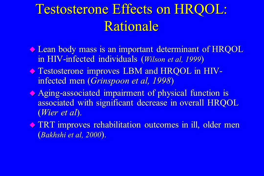 Testosterone Effects on HRQOL: Rationale u Lean body mass is an important determinant of HRQOL in HIV-infected individuals ( Wilson et al, 1999 ) u Te