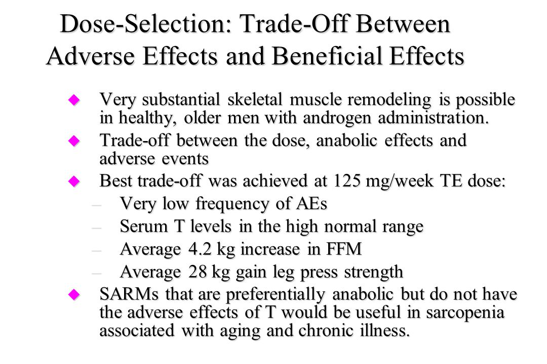 Dose-Selection: Trade-Off Between Adverse Effects and Beneficial Effects u Very substantial skeletal muscle remodeling is possible in healthy, older m