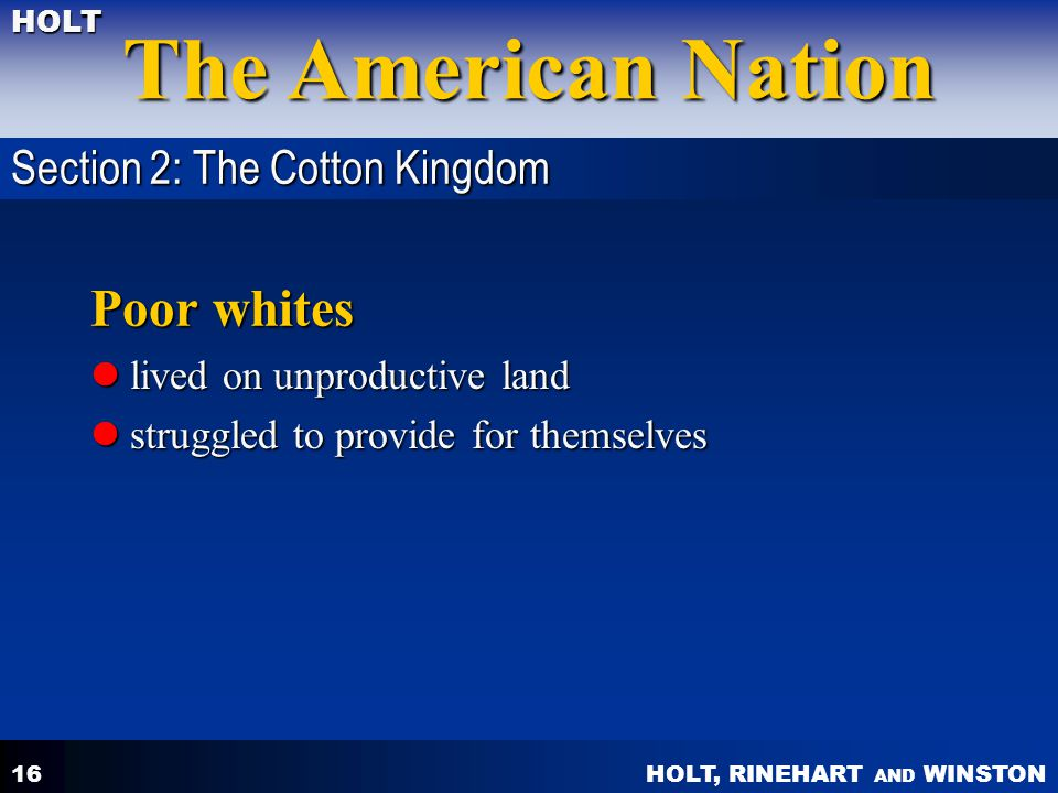 HOLT, RINEHART AND WINSTON The American Nation HOLT 16 Poor whites lived on unproductive land lived on unproductive land struggled to provide for them