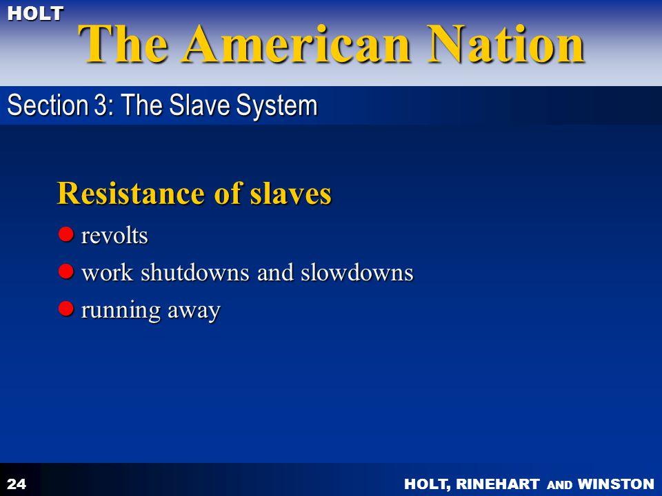 HOLT, RINEHART AND WINSTON The American Nation HOLT 24 Resistance of slaves revolts revolts work shutdowns and slowdowns work shutdowns and slowdowns