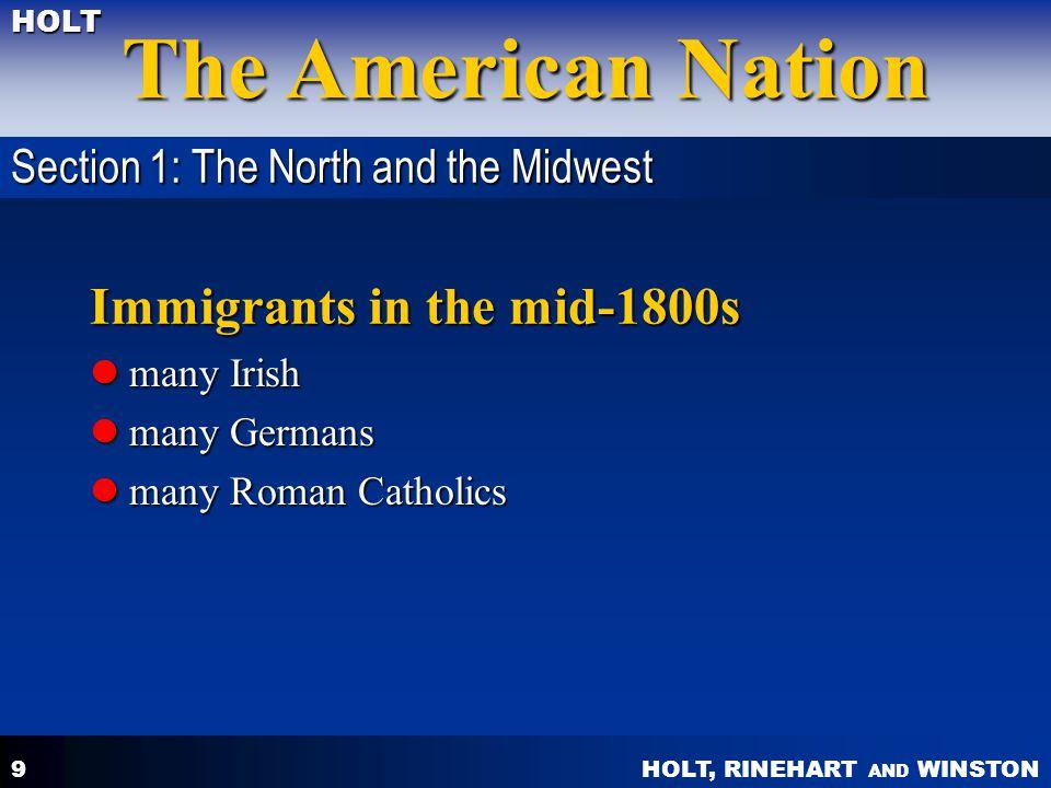 HOLT, RINEHART AND WINSTON The American Nation HOLT 9 Immigrants in the mid-1800s many Irish many Irish many Germans many Germans many Roman Catholics