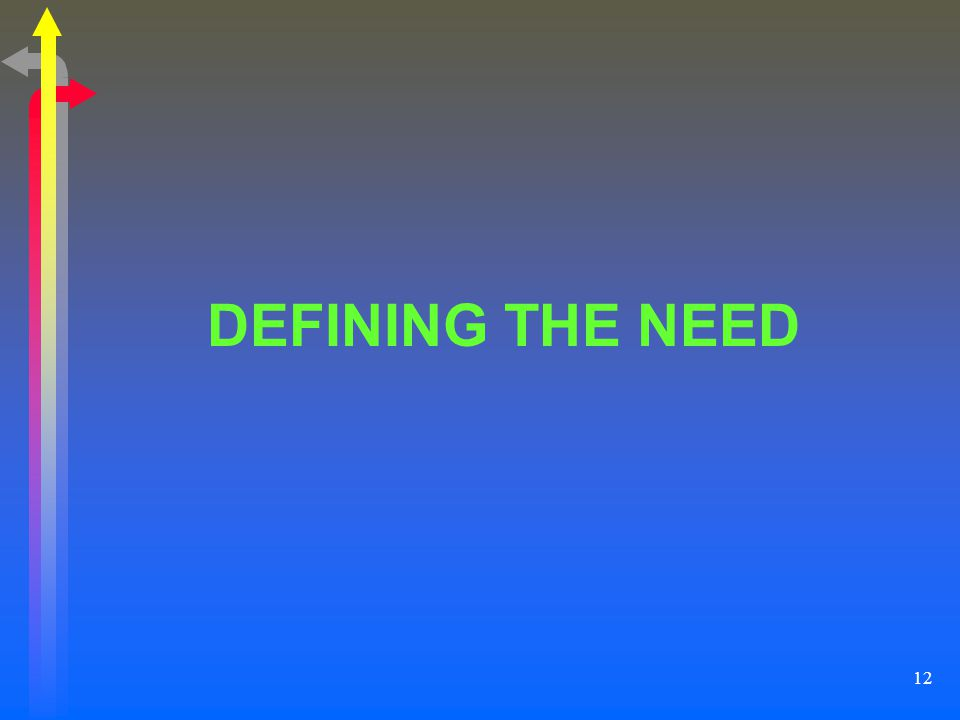 12 DEFINING THE NEED