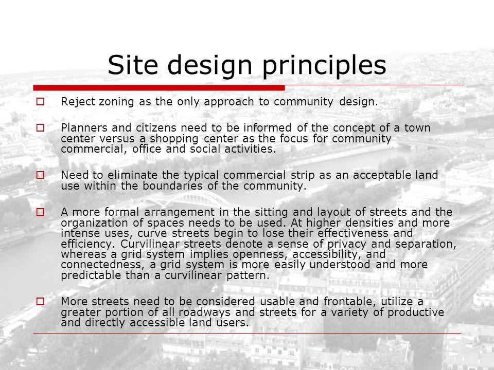 Site design principles Reject zoning as the only approach to community design. Planners and citizens need to be informed of the concept of a town cent