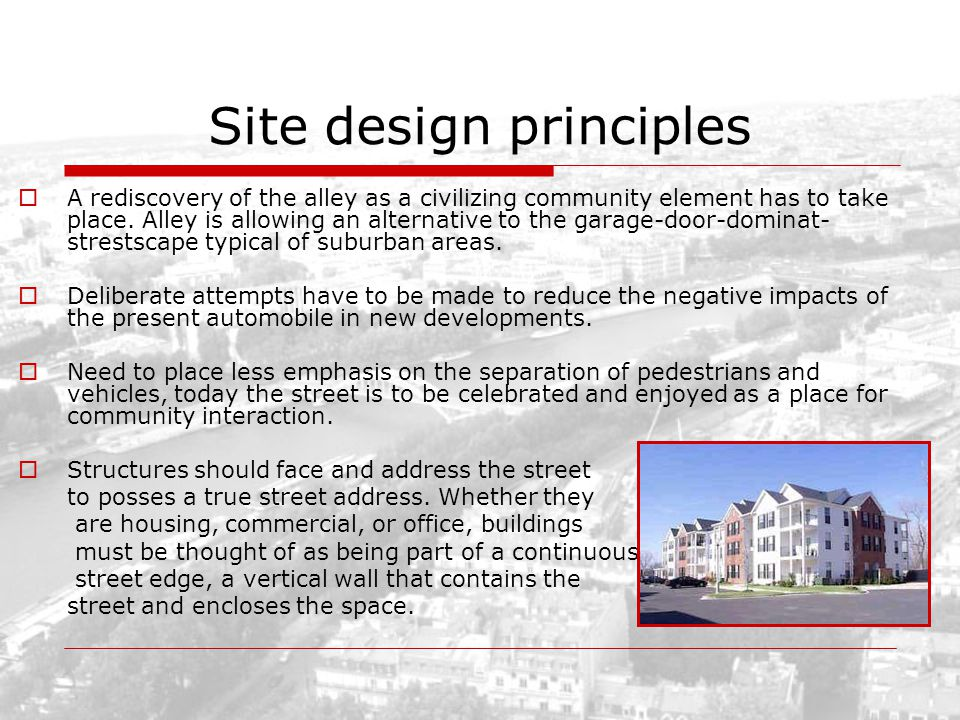 Site design principles A rediscovery of the alley as a civilizing community element has to take place. Alley is allowing an alternative to the garage-