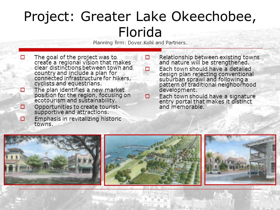 Project: Greater Lake Okeechobee, Florida Planning firm: Dover Kohl and Partners. The goal of the project was to create a regional vision that makes c