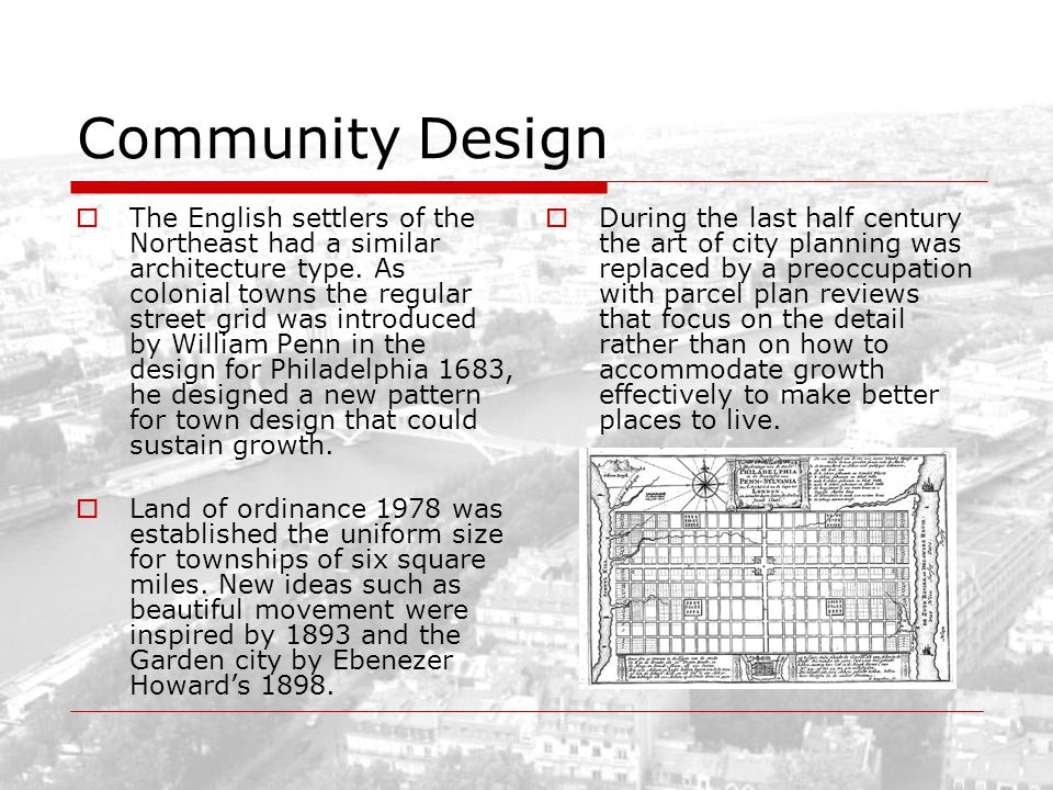 Community Design The English settlers of the Northeast had a similar architecture type. As colonial towns the regular street grid was introduced by Wi