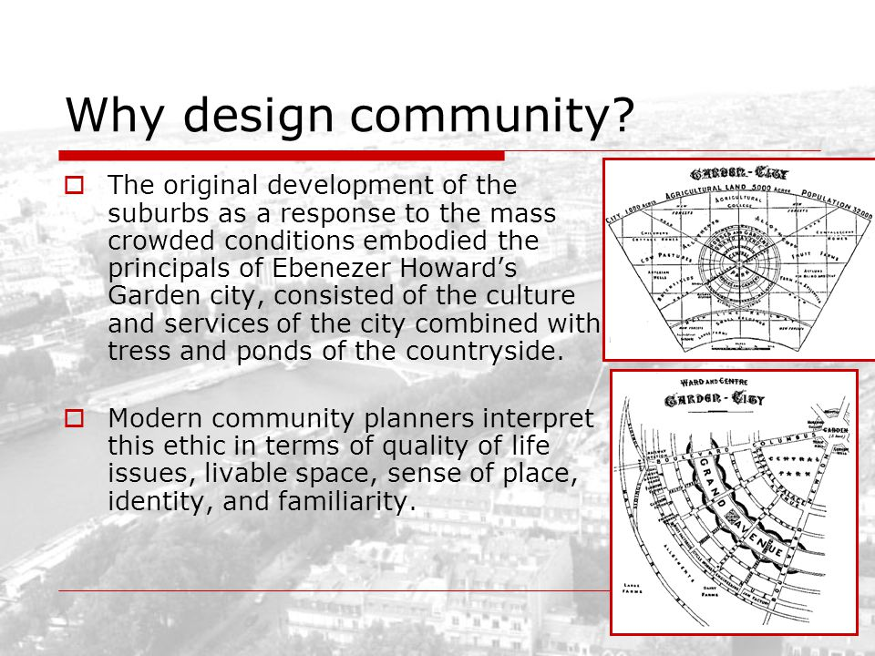 Why design community? The original development of the suburbs as a response to the mass crowded conditions embodied the principals of Ebenezer Howards