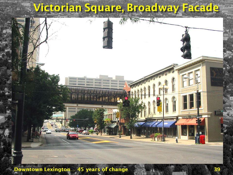 Downtown Lexington… 45 years of change38 Victorian Square, Broadway at Main