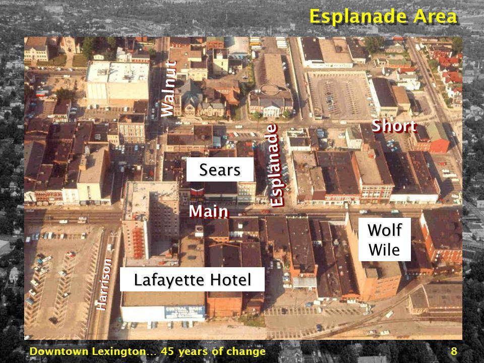 Downtown Lexington… 45 years of change8 MainMain Harrison Wolf Wolf Wile ShortShort Lafayette Hotel Walnut Esplanade Area EsplanadeEsplanade Sears