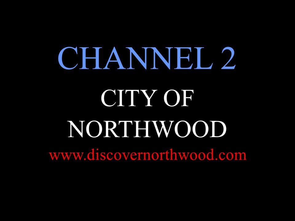 CHANNEL 2 CITY OF NORTHWOOD www.discovernorthwood.com