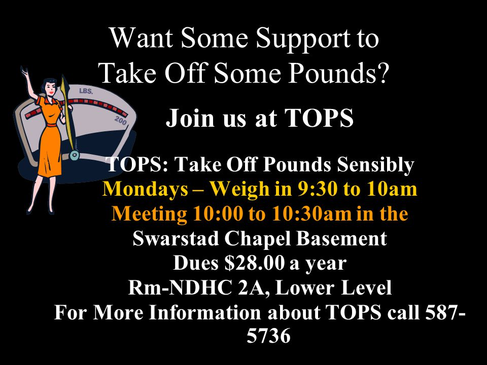 Want Some Support to Take Off Some Pounds? Join us at TOPS TOPS: Take Off Pounds Sensibly Mondays – Weigh in 9:30 to 10am Meeting 10:00 to 10:30am in