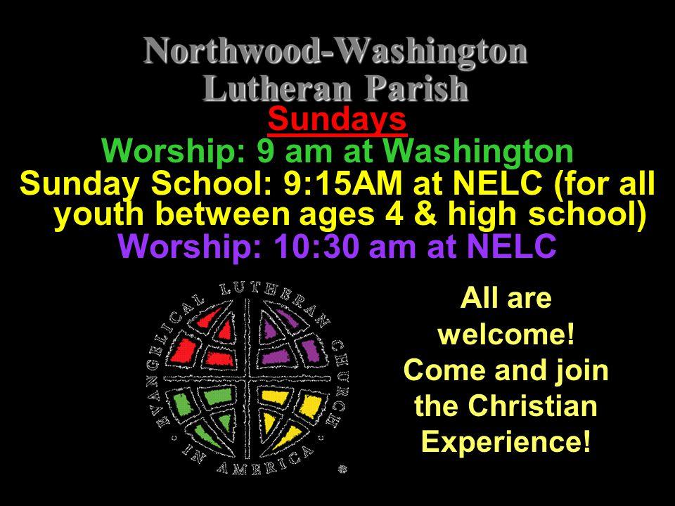 Northwood-Washington Lutheran Parish Sundays Worship: 9 am at Washington Sunday School: 9:15AM at NELC (for all youth between ages 4 & high school) Wo