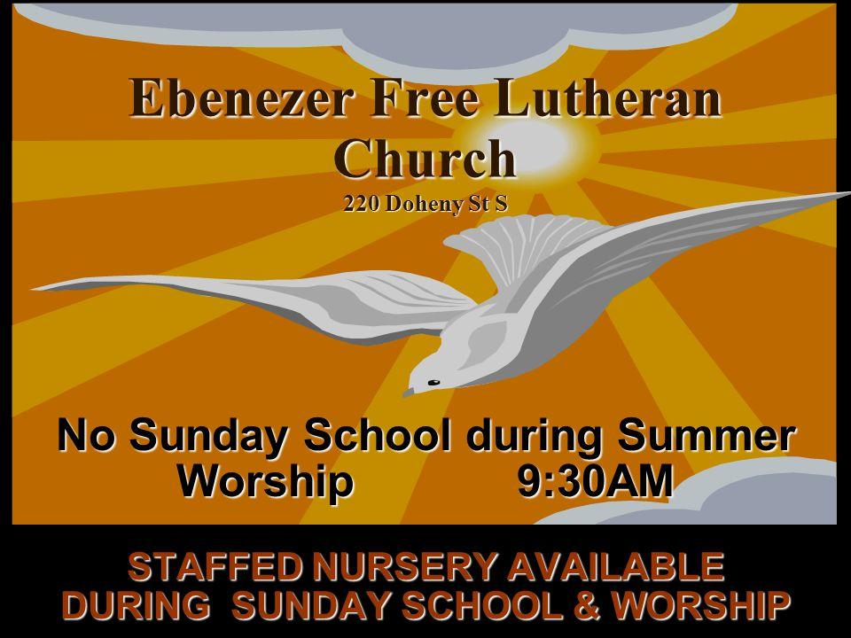 Ebenezer Free Lutheran Church 220 Doheny St S No Sunday School during Summer Worship9:30AM STAFFED NURSERY AVAILABLE DURING SUNDAY SCHOOL & WORSHIP