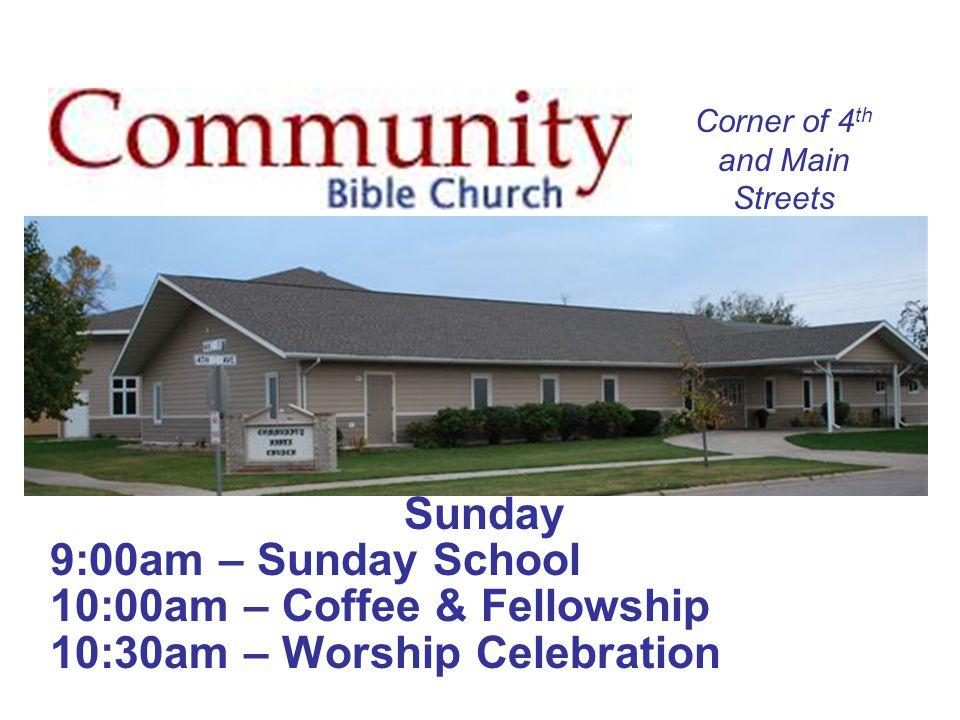 Sunday 9:00am – Sunday School 10:00am – Coffee & Fellowship 10:30am – Worship Celebration Corner of 4 th and Main Streets