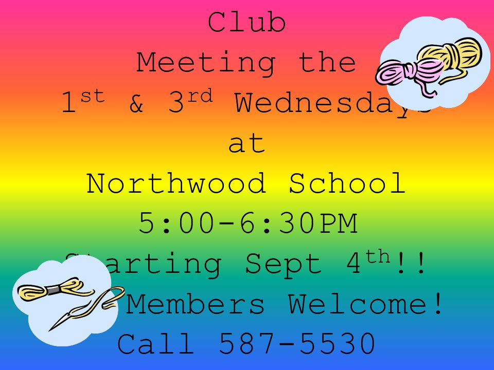 Northwood Crochet Club Meeting the 1 st & 3 rd Wednesdays at Northwood School 5:00-6:30PM Starting Sept 4 th !! New Members Welcome! Call 587-5530 for