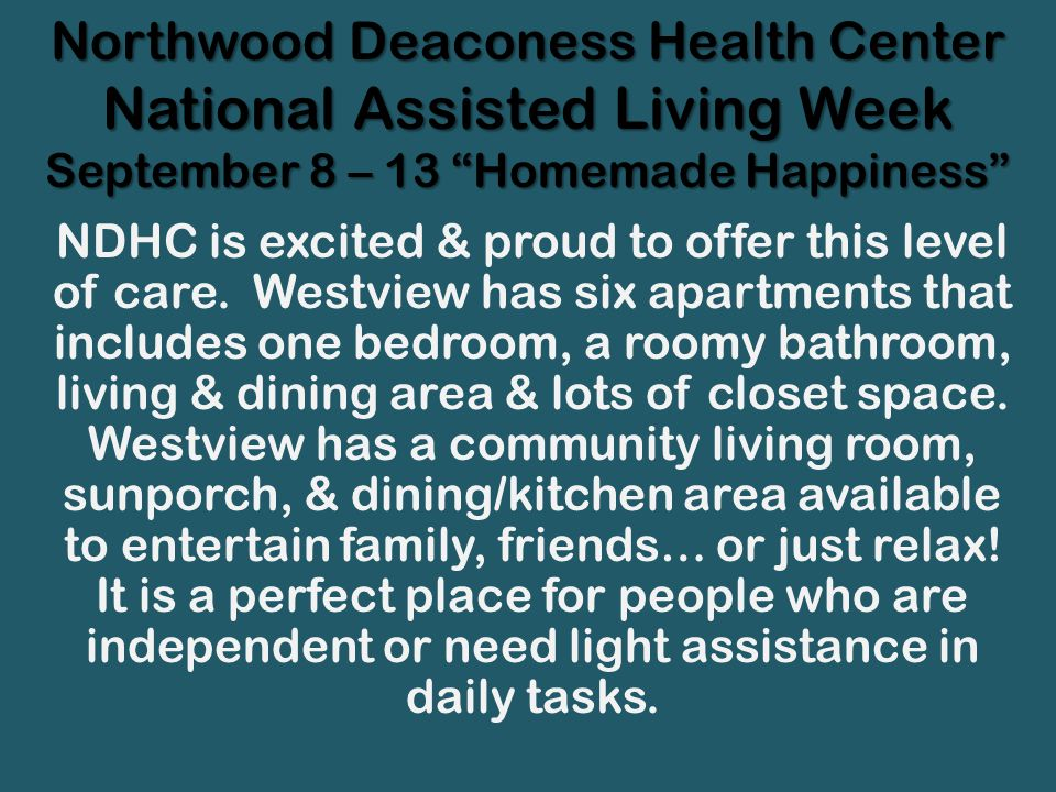Northwood Deaconess Health Center National Assisted Living Week September 8 – 13 Homemade Happiness NDHC is excited & proud to offer this level of car