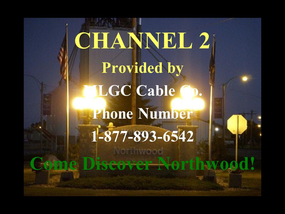 Provided by MLGC Cable Co. Phone Number 1-877-893-6542 CHANNEL 2 Come Discover Northwood!