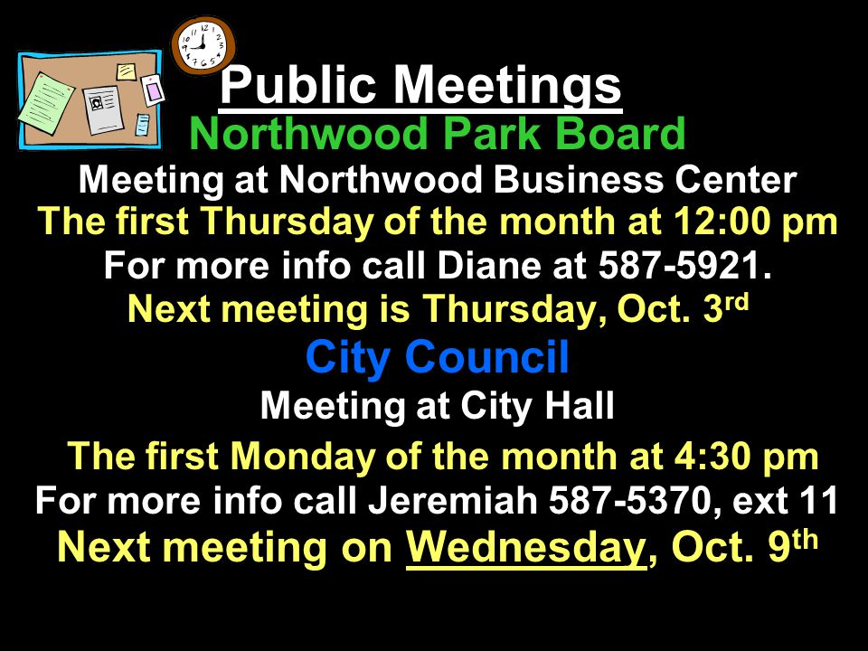 Public Meetings Northwood Park Board Meeting at Northwood Business Center The first Thursday of the month at 12:00 pm For more info call Diane at 587-