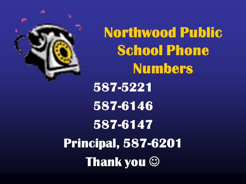 Northwood Public School Phone Numbers 587-5221 587-6146 587-6147 Principal, 587-6201 Thank you