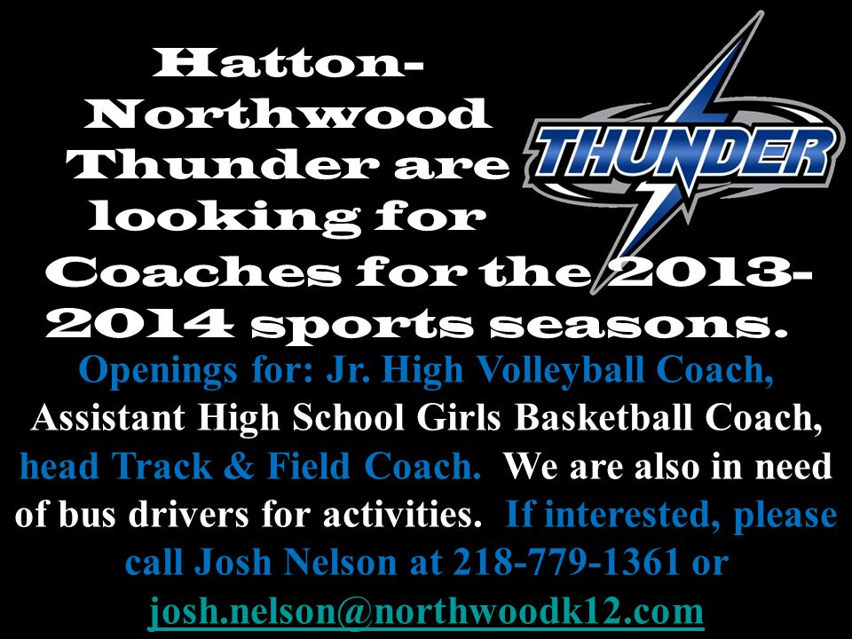Hatton- Northwood Thunder are looking for Openings for: Jr. High Volleyball Coach, Assistant High School Girls Basketball Coach, head Track & Field Co