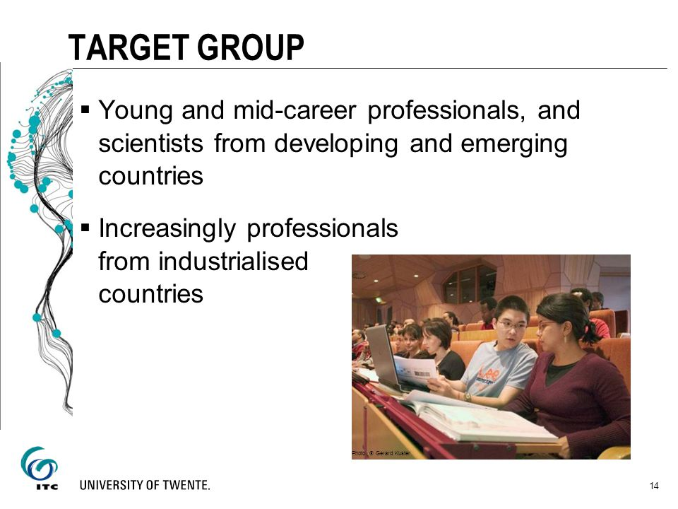 14 Young and mid-career professionals, and scientists from developing and emerging countries Increasingly professionals from industrialised countries