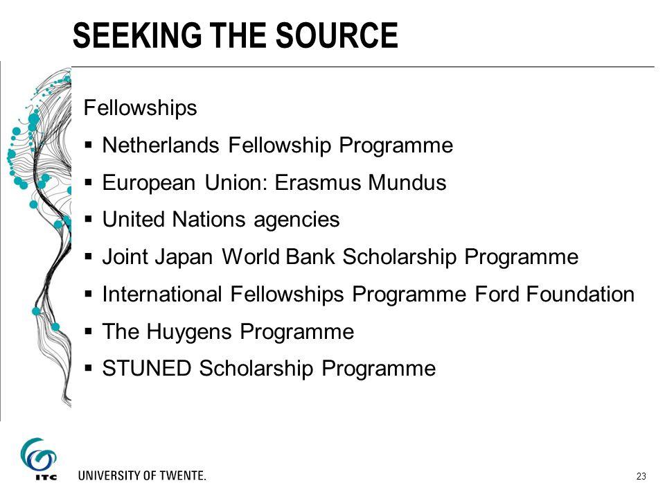 Fellowships Netherlands Fellowship Programme European Union: Erasmus Mundus United Nations agencies Joint Japan World Bank Scholarship Programme Inter